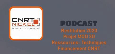ECOUTER le podcast de la restitution des travaux de recherche année 1 du projet MOD 3D «Modélisation 3D des gisements de Nickel» du 07/12/20